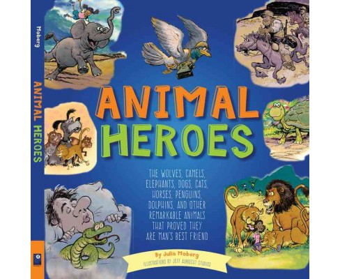 Animal Heroes : The Wolves, Camels, Elephants, Dogs, Cats, Horses, Penguins, Dolphins, and Other - image 1 of 1