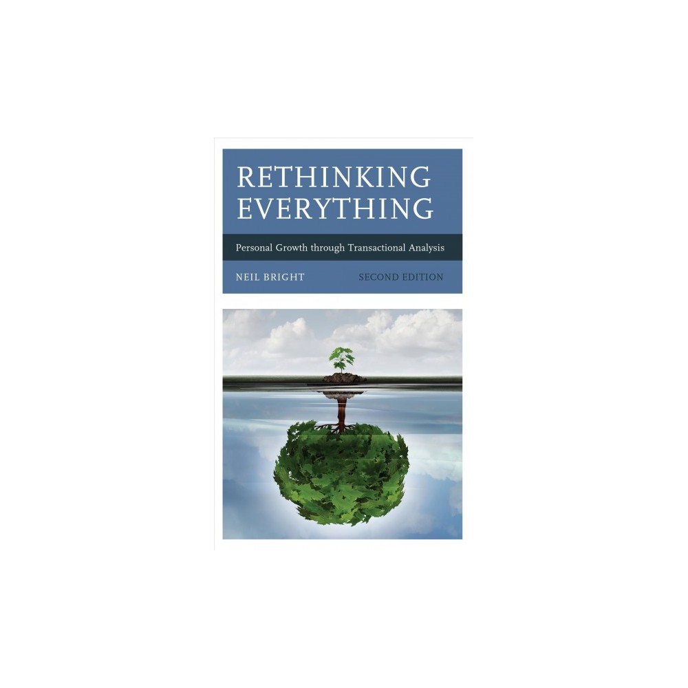 Rethinking Everything : Personal Growth Through Transactional Analysis - 2 by Neil Bright (Hardcover)