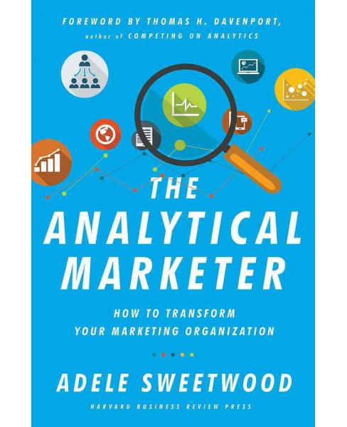 Analytical Marketer : How to Transform Your Marketing Organization (Hardcover) (Adele Sweetwood) - image 1 of 1
