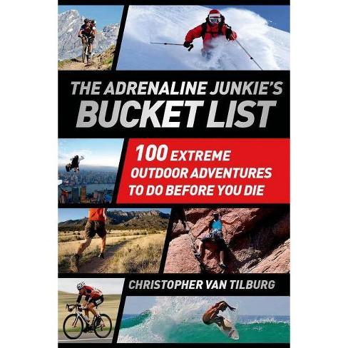 The Adrenaline Junkie's Bucket List - by  Christopher Van Tilburg (Paperback) - image 1 of 1