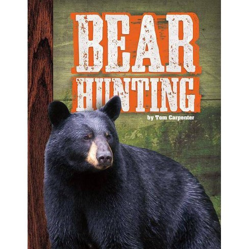 Bear Hunting - by  Tom Carpenter (Hardcover) - image 1 of 1