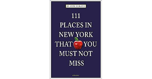 111 Places in New York That You Must Not Miss (Paperback) (Jo-anne Elikann) - image 1 of 1