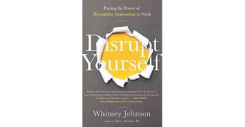 Disrupt Yourself : Putting the Power of Disruptive Innovation to Work (Hardcover) (Whitney Johnson) - image 1 of 1