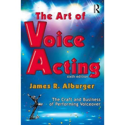 The Art of Voice Acting - 6th Edition by  James Alburger (Paperback)