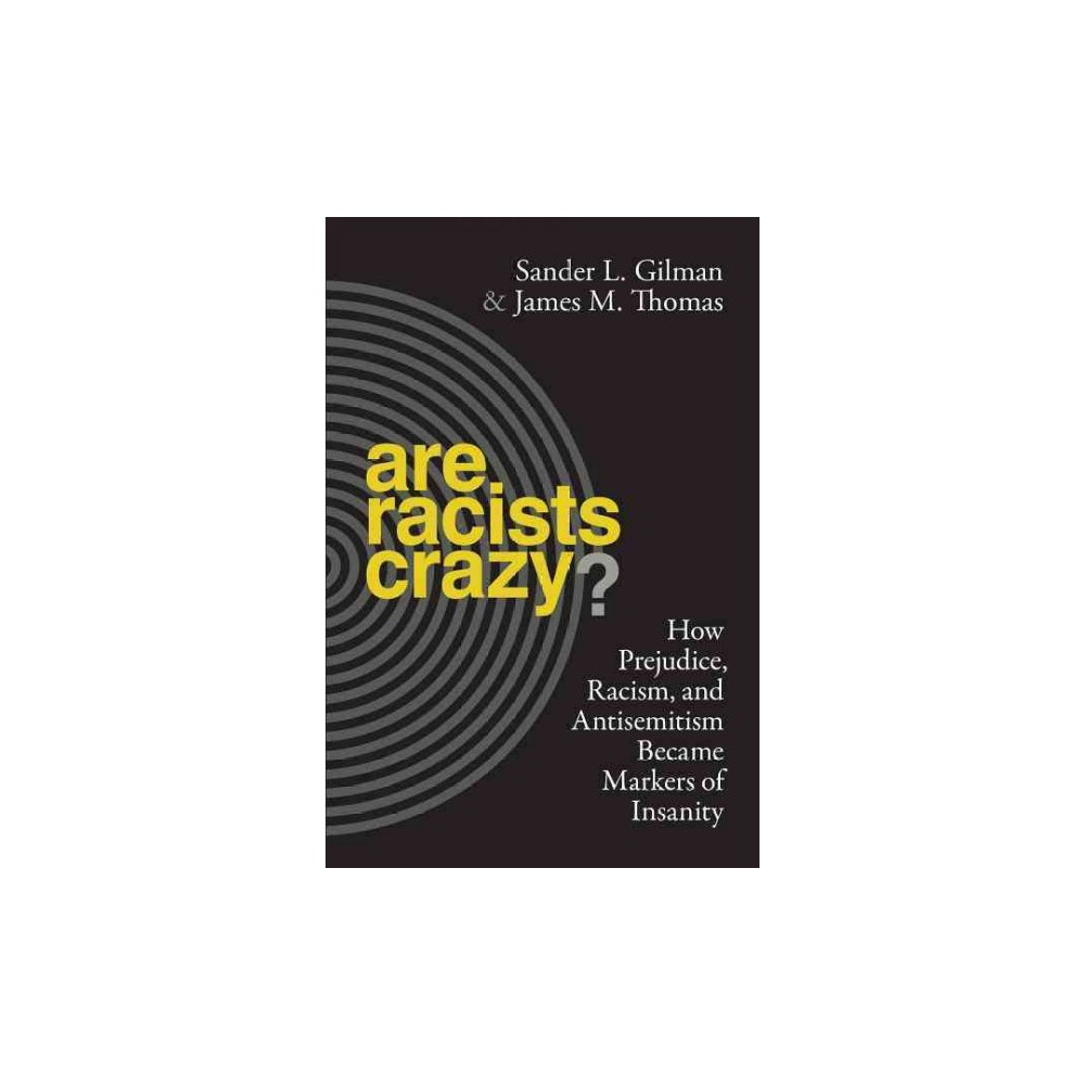 Are Racists Crazy? : How Prejudice, Racism, and Antisemitism Became Markers of Insanity (Hardcover)