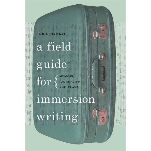 A Field Guide for Immersion Writing - by  Robin Hemley (Paperback) - image 1 of 1