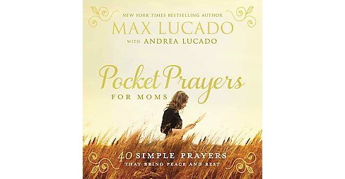 Pocket Prayers for Moms : 40 Simple Prayers That Bring Peace and Rest (Hardcover) (Max Lucado) - image 1 of 1