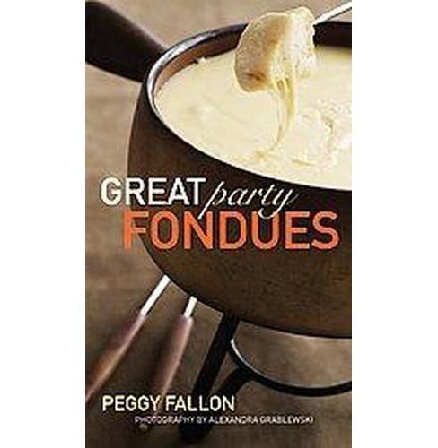 Great Party Fondue (Hardcover) (Peggy Fallon) - image 1 of 1