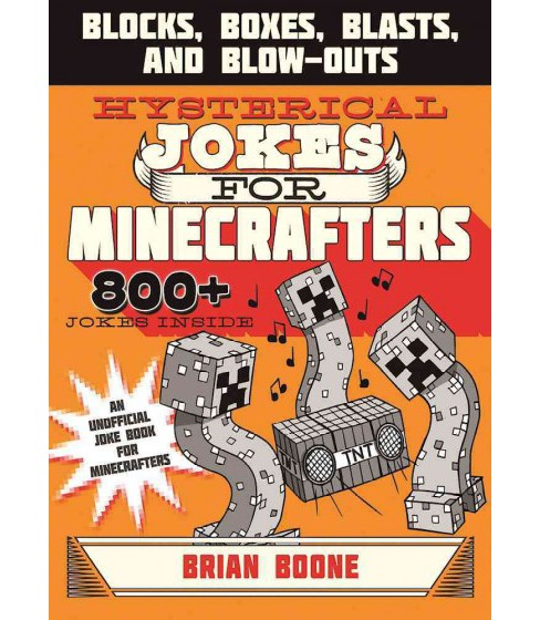 Hysterical Jokes for Minecrafters : Blocks, Boxes, Blasts & Blow-Outs (Paperback) (Brian Boone) - image 1 of 1
