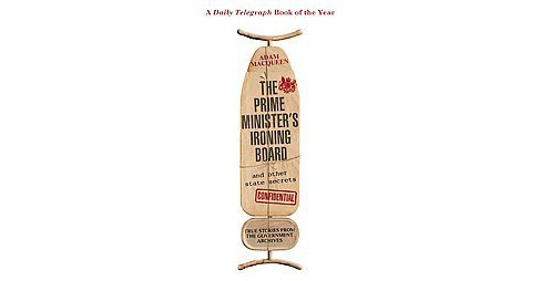Prime Minister's Ironing Board and Other State Secrets : True Stories from the Government Archives - image 1 of 1