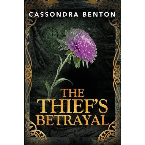 The Thief's Betrayal - by  Cassondra Benton (Paperback) - image 1 of 1