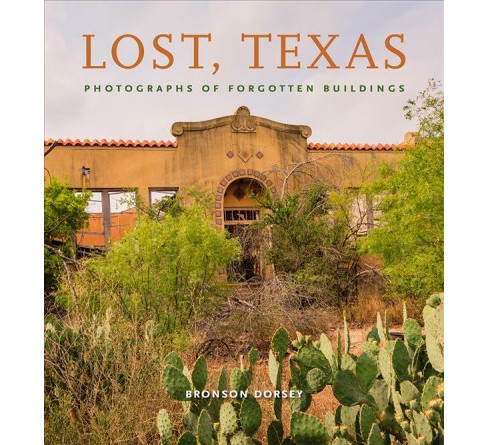 Lost, Texas : Photographs of Forgotten Buildings -  by Bronson Dorsey (Hardcover) - image 1 of 1