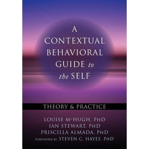 A Contextual Behavioral Guide to the Self - (Context Press Mastering ACT) by  Louise McHugh & Ian Stewart & Priscilla Almada (Paperback) - image 1 of 1