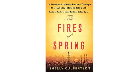 Fires of Spring : A Post-Arab Spring Journey Through the Turbulent New Middle East (Hardcover) (Shelly - image 1 of 1