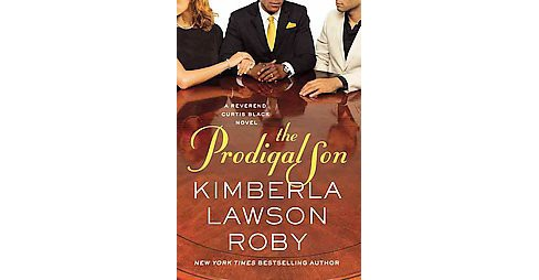 The Prodigal Son ( Reverend Curtis Black) (Paperback) by Kimberla Lawson Roby - image 1 of 1