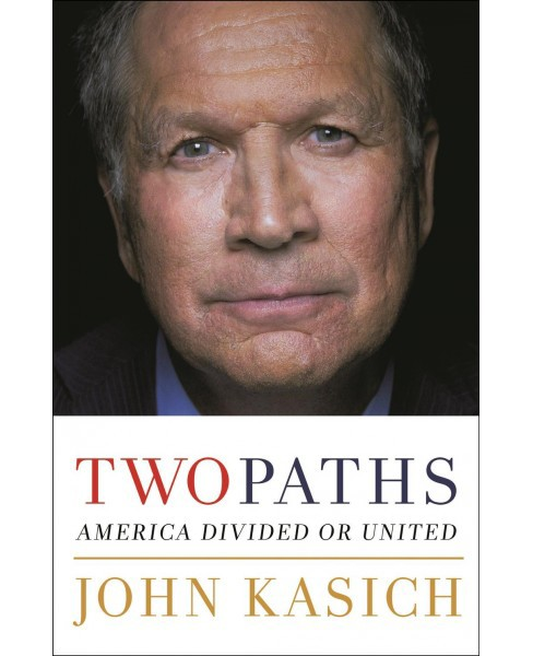 Two Paths : America Divided or United -  Reprint by John Kasich (Paperback) - image 1 of 1