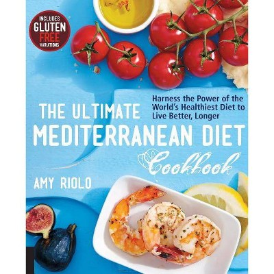 The Ultimate Mediterranean Diet Cookbook - by  Amy Riolo (Paperback)