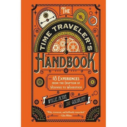 The Time Traveler's Handbook - by  Johnny Acton & David Goldblatt & James Wyllie (Hardcover) - image 1 of 1