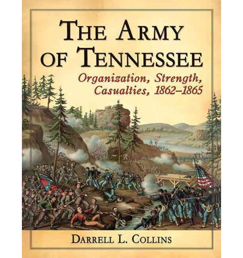 Army of Tennessee : Organization, Strength, Casualties, 1862–1865 (Paperback) (Darrell L. Collins) - image 1 of 1