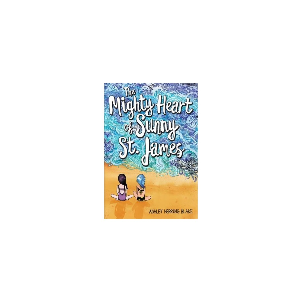 Mighty Heart of Sunny St. James - by Ashley Herring Blake (Hardcover)