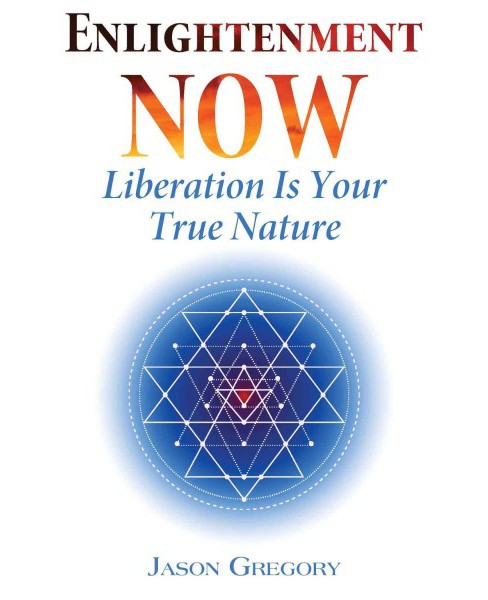 Enlightenment Now : Liberation Is Your True Nature (Paperback) (Jason Gregory) - image 1 of 1
