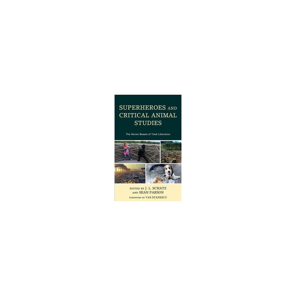Superheroes and Critical Animal Studies : The Heroic Beasts of Total Liberation - (Hardcover)
