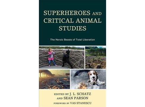 Superheroes and Critical Animal Studies : The Heroic Beasts of Total Liberation -  (Hardcover) - image 1 of 1