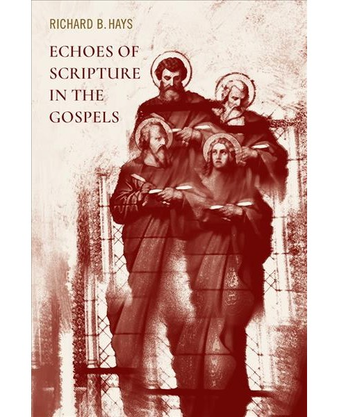 Echoes of Scripture in the Gospels (Reprint) (Paperback) (Richard B. Hays) - image 1 of 1