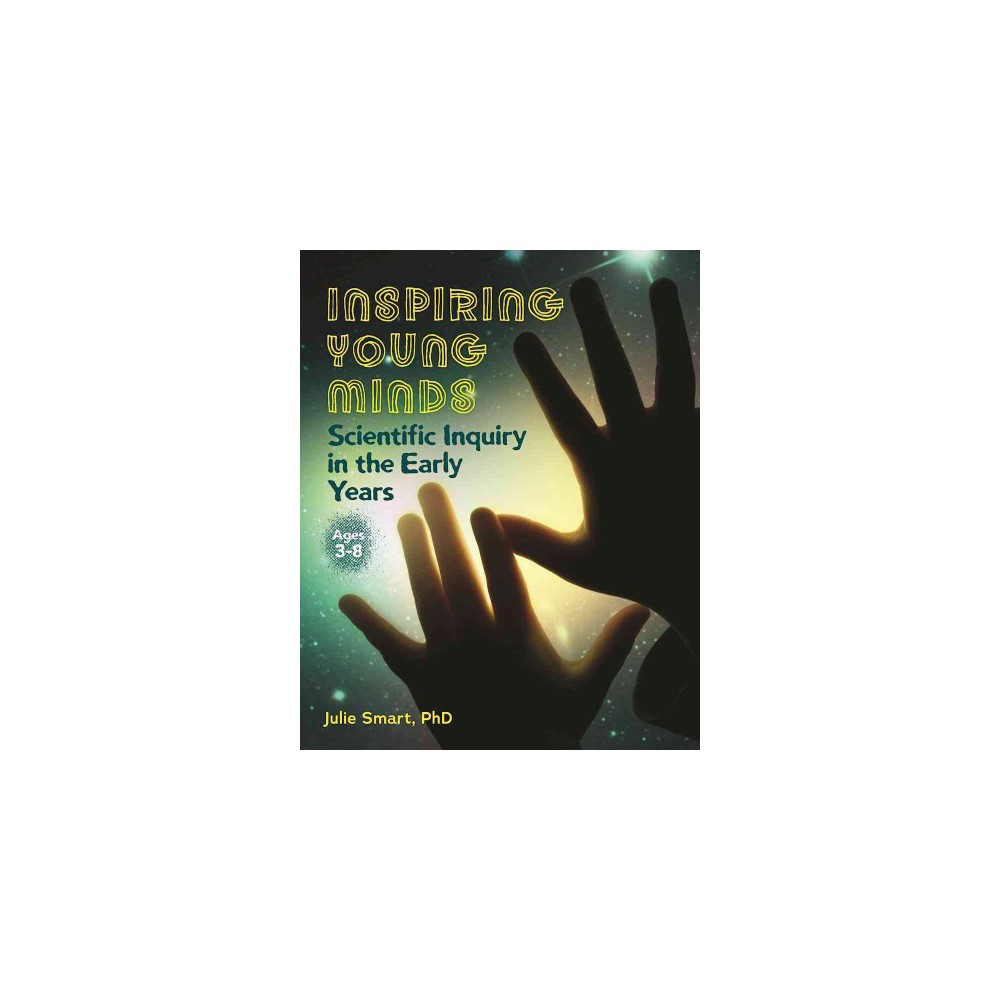 Inspiring Young Minds : Scientific Inquiry in the Early Years (Paperback) (Ph.D. Julie Smart)