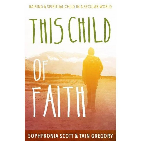 This Child of Faith - by  Sophfronia Scott & Tain Gregory (Paperback) - image 1 of 1