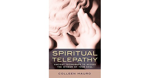 Spiritual Telepathy : Ancient Techniques to Access the Wisdom of Your Soul (Paperback) (Colleen Mauro) - image 1 of 1