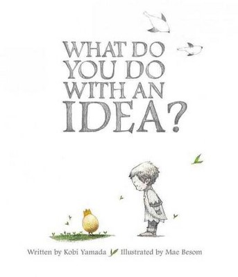 What Do You Do With an Idea? - by Kobi Yamada (Hardcover)