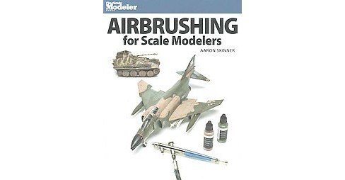 Airbrushing for Scale Modelers (Paperback) (Aaron Skinner) - image 1 of 1