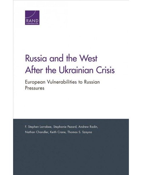 Russia and the West After the Ukrainian Crisis : European Vulnerabilities to Russian Pressures - image 1 of 1