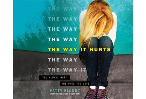 Way It Hurts -  Unabridged by Patty Blount (CD/Spoken Word) - image 1 of 1