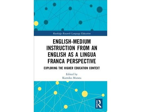 English-Medium Instruction from an English As a Lingua Franca Perspective : Exploring the Higher - image 1 of 1
