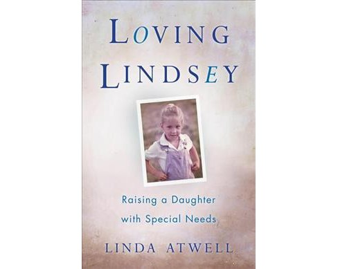 Loving Lindsey : Raising a Daughter With Special Needs -  by Linda Atwell (Paperback) - image 1 of 1