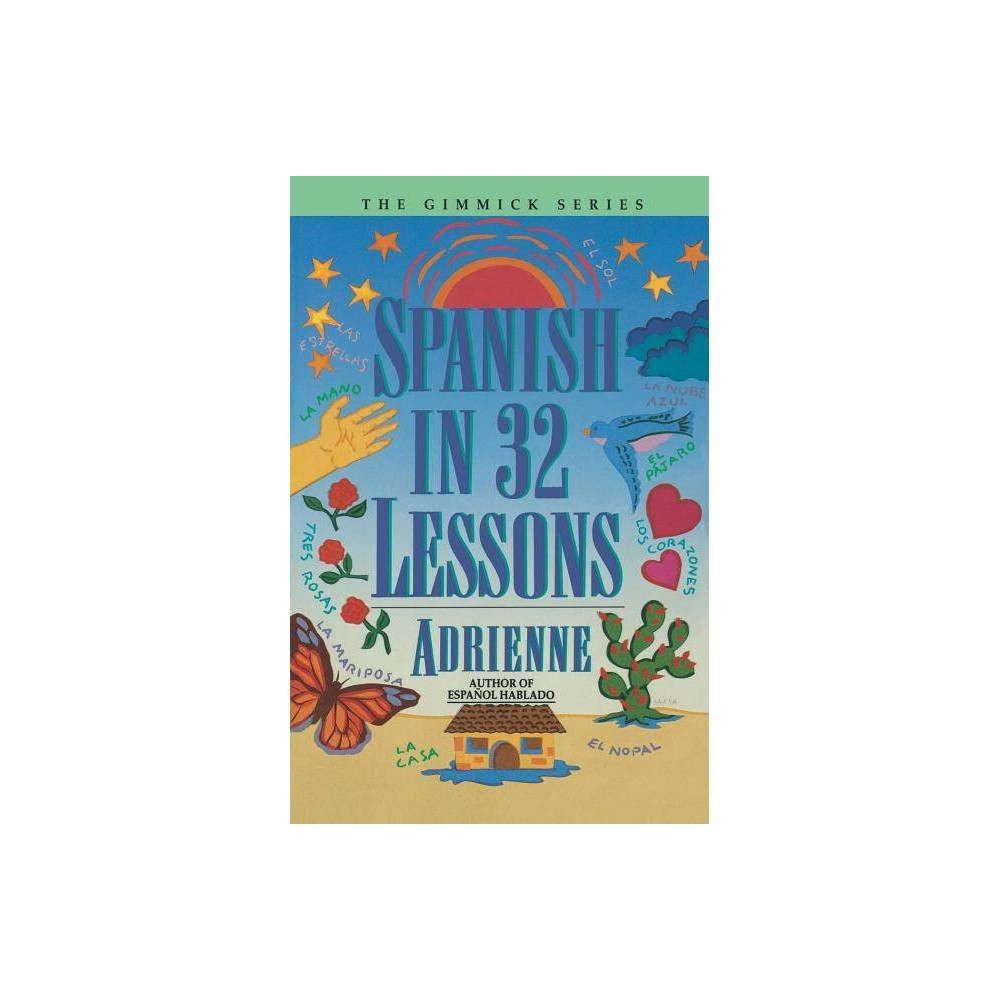 Spanish In 32 Lessons Gimmick By Adrienne Paperback