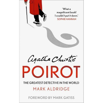 Agatha Christie's Poirot: The Greatest Detective in the World - by  Mark Aldridge (Paperback)