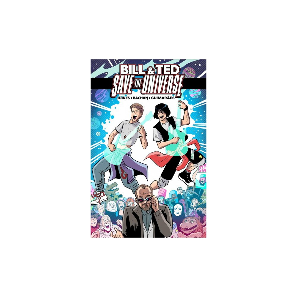 Bill & Ted Save the Universe - (Bill & Ted) by Brian Joines (Paperback)