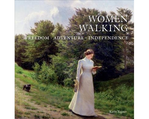 Women Walking : Freedom, Adventure, Independence (Hardcover) (Karin Sagner) - image 1 of 1