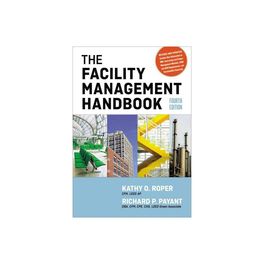 The Facility Management Handbook 4th Edition By Kathy Roper Richard Payant Hardcover