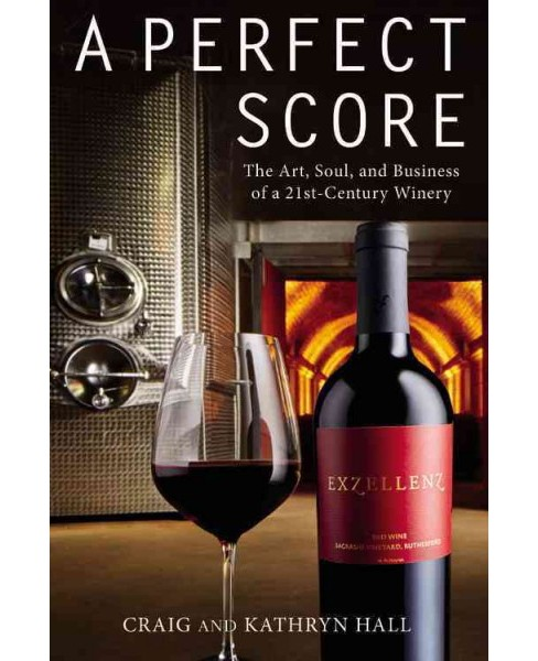 Perfect Score : The Art, Soul, and Business of a 21st-Century Winery (Hardcover) (Craig Hall) - image 1 of 1