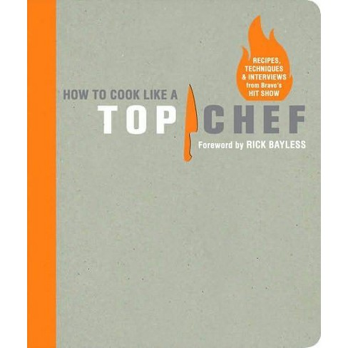 How to Cook Like a Top Chef (Media Tie-In) (Hardcover) (Top Chef Staff) - image 1 of 1