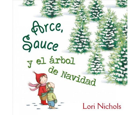 Arce, Sauce y el rbol de Navidad / Maple and Willow's Christmas Tree - by Lori Nichols (Hardcover) - image 1 of 1