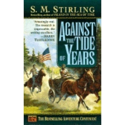Against the Tide of Years - (Island) by  S M Stirling (Paperback) - image 1 of 1