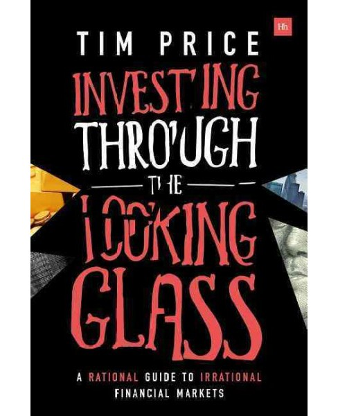 Investing Through the Looking Glass : A Rational Guide to Irrational Financial Markets (Paperback) (Tim - image 1 of 1