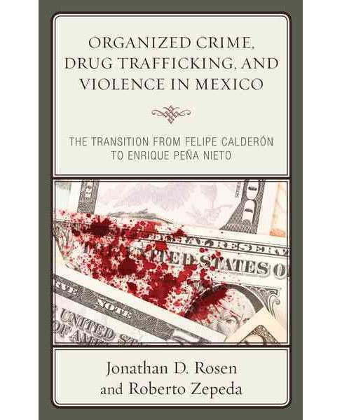 Organized Crime, Drug Trafficking, and Violence in Mexico : The Transition from Felipe Caldern to - image 1 of 1