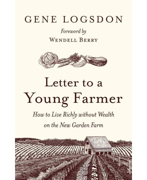 Letter to a Young Farmer : How to Live Richly without Wealth on the New Garden Farm (Hardcover) (Gene - image 1 of 1