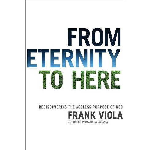 From Eternity to Here - by  Frank Viola (Paperback) - image 1 of 1